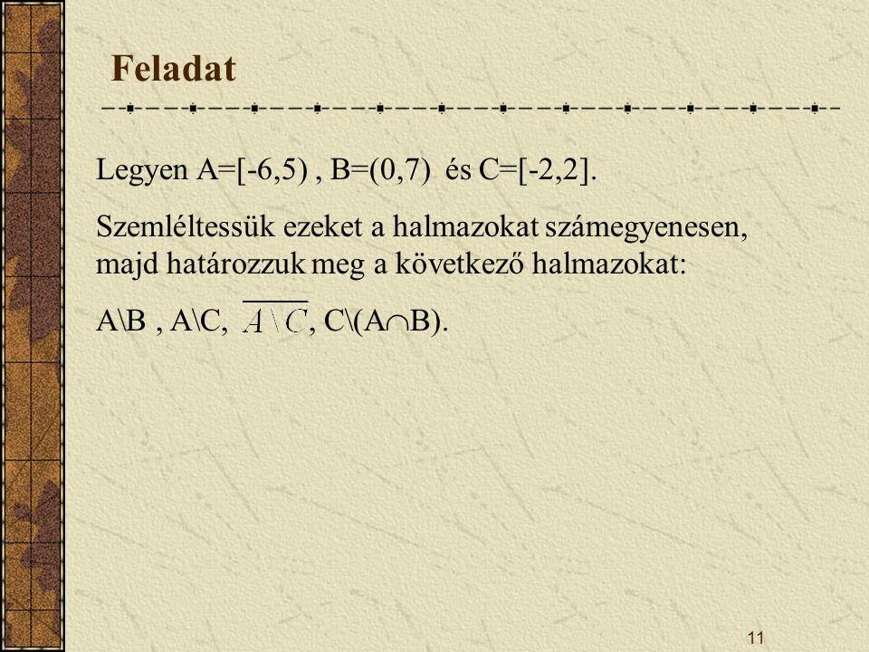 Feladat Legyen A=[-6,5) , B=(0,7) és C=[-2,2].